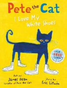 Pete the Cat I Love My White Shoes - Eric Litwin - cover