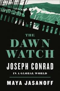 The Dawn Watch: Joseph Conrad in a Global World - Maya Jasanoff - cover