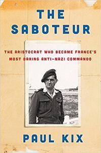 The Saboteur: True Adventures of the Gentleman Commando Who Took on the Nazis - Paul Kix - cover