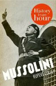 Ebook in inglese Mussolini: History in an Hour Colley, Rupert