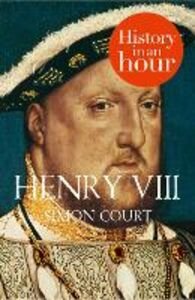 Ebook in inglese Henry VIII: History in an Hour Court, Simon