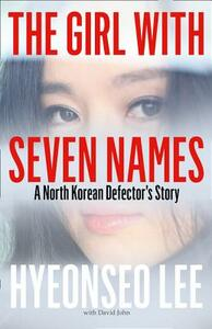 The Girl with Seven Names: A North Korean Defector's Story - Hyeonseo Lee - cover
