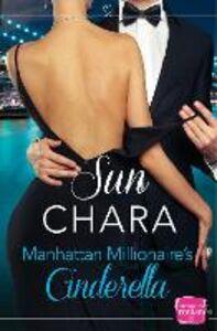 Foto Cover di Manhattan Millionaire's Cinderella, Ebook inglese di Sun Chara, edito da HarperCollins Publishers