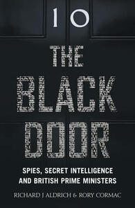 The Black Door: Spies, Secret Intelligence and British Prime Ministers - Richard Aldrich,Rory Cormac - cover