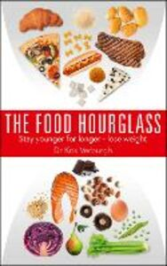 Foto Cover di THE FOOD HOURGLASS: Slow Down the Ageing Process and Lose Weight, Ebook inglese di Dr Kris Verburgh, edito da HarperCollins Publishers