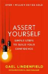 Assert Yourself: Simple Steps to Build Your Confidence - Gael Lindenfield - cover
