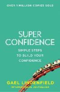 Super Confidence: Simple Steps to Build Your Confidence - Gael Lindenfield - cover