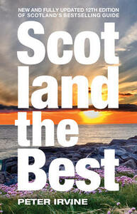 Scotland The Best: New and Fully Updated 12th Edition of Scotland's Bestselling Guide - Peter Irvine - cover