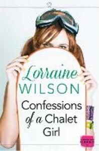 Confessions of a Chalet Girl: (A Novella) - Lorraine Wilson - cover