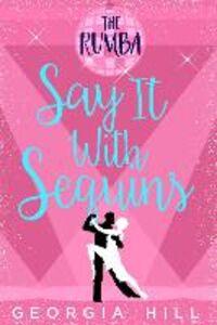 Foto Cover di Say it with Sequins, Ebook inglese di Georgia Hill, edito da HarperCollins Publishers