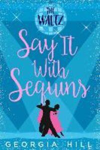 Foto Cover di Say it with Sequins: The Waltz: HarperImpulse Contemporary Romance (A Novella), Ebook inglese di Georgia Hill, edito da HarperCollins Publishers