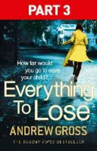 Ebook in inglese Everything to Lose: Part Three, Chapters 39-69 Gross, Andrew