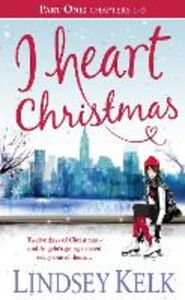 Foto Cover di I Heart Christmas (Part One: Chapters 1-5), Ebook inglese di Lindsey Kelk, edito da HarperCollins Publishers