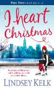 Ebook in inglese I Heart Christmas (Part Two: Chapters 6-12) Kelk, Lindsey