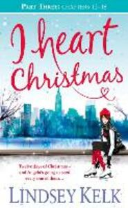 Ebook in inglese I Heart Christmas (Part Three: Chapters 13-18) Kelk, Lindsey