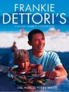 Ebook in inglese Frankie Dettori's Italian Family Cookbook Dettori, Frankie , White, Marco Pierre