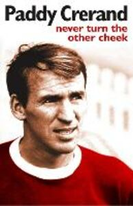 Ebook in inglese Paddy Crerand: Never Turn the Other Cheek Crerand, Paddy