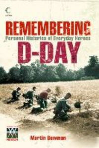 Ebook in inglese Remembering D-day: Personal Histories of Everyday Heroes Bowman, Martin