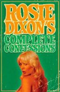 Ebook in inglese Rosie Dixon's Complete Confessions Dixon, Rosie