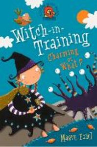 Foto Cover di Charming or What? (Witch-in-Training, Book 3), Ebook inglese di Maeve Friel, edito da HarperCollins Publishers
