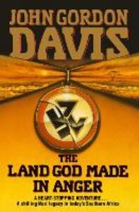 The Land God Made in Anger - John Gordon Davis - cover