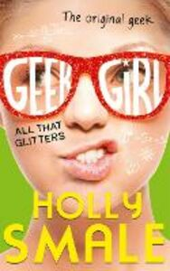 Ebook in inglese All That Glitters (Geek Girl, Book 4) Smale, Holly