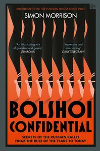 Bolshoi Confidential: Secrets of the Russian Ballet from the Rule of the Tsars to Today - Simon Morrison - cover