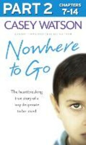 Foto Cover di Nowhere to Go: Part 2 of 3: The heartbreaking true story of a boy desperate to be loved, Ebook inglese di Casey Watson, edito da HarperCollins Publishers