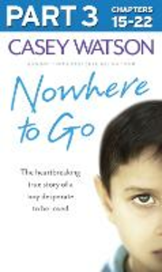 Ebook in inglese Nowhere to Go: Part 3 of 3: The heartbreaking true story of a boy desperate to be loved Watson, Casey
