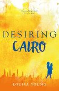 Desiring Cairo - Louisa Young - cover