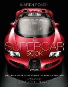 The Supercar Book: The Complete Guide to the Machines That Make Our Jaws Drop - Martin Roach - cover