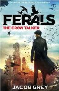 Ebook in inglese Crow Talker (Ferals, Book 1) Grey, Jacob