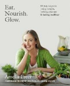 Ebook in inglese Eat. Nourish. Glow.: 10 easy steps for losing weight, looking younger & feeling healthier Freer, Amelia