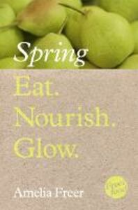 Foto Cover di Eat. Nourish. Glow - Spring, Ebook inglese di Amelia Freer, edito da HarperCollins Publishers