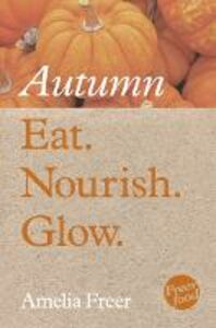 Foto Cover di Eat. Nourish. Glow - Autumn, Ebook inglese di Amelia Freer, edito da HarperCollins Publishers