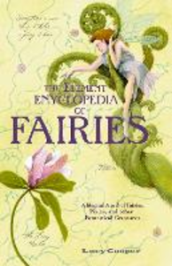 Ebook in inglese THE ELEMENT ENCYCLOPEDIA OF FAIRIES: An A-Z of Fairies, Pixies, and other Fantastical Creatures Cooper, Lucy