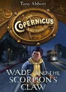 Ebook in inglese Wade and the Scorpion's Claw (The Copernicus Archives, Book 1) Abbott, Tony