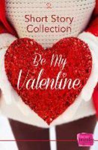 Foto Cover di Be My Valentine, Ebook inglese di AA.VV edito da HarperCollins Publishers
