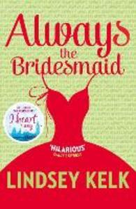 Always the Bridesmaid - Lindsey Kelk - cover