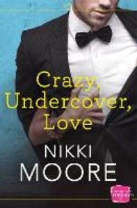 Foto Cover di Crazy, Undercover, Love, Ebook inglese di Nikki Moore, edito da HarperCollins Publishers