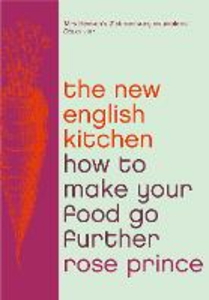 Ebook in inglese How To Make Good Food Go Further: Recipes and Tips from The New English Kitchen Prince, Rose