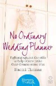 Foto Cover di No Ordinary Wedding Planner, Ebook inglese di Naomi Thomas, edito da HarperCollins Publishers