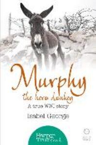 Ebook in inglese Murphy the Hero Donkey: A true WW1 story (HarperTrue Friend - A Short Read) George, Isabel