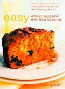 Foto Cover di Easy Wheat, Egg and Milk Free Cooking, Ebook inglese di Rita Greer, edito da HarperCollins Publishers