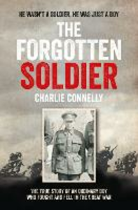 Ebook in inglese Forgotten Soldier: He wasn't a soldier, he was just a boy Connelly, Charlie