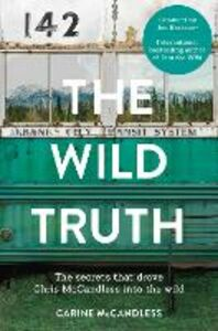Ebook in inglese Wild Truth: The secrets that drove Chris McCandless into the wild McCandless, Carine