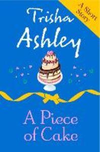 Foto Cover di A Piece of Cake, Ebook inglese di Trisha Ashley, edito da HarperCollins Publishers