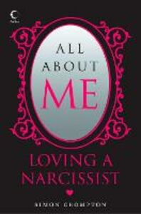 Ebook in inglese All About Me: Loving a narcissist Crompton, Simon
