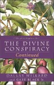 The Divine Conspiracy Continued: Fulfilling God's Kingdom on Earth - Dallas Willard,Gary Black - cover