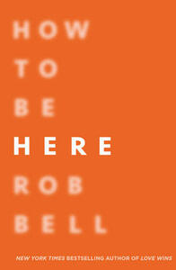 How To Be Here - Rob Bell - cover